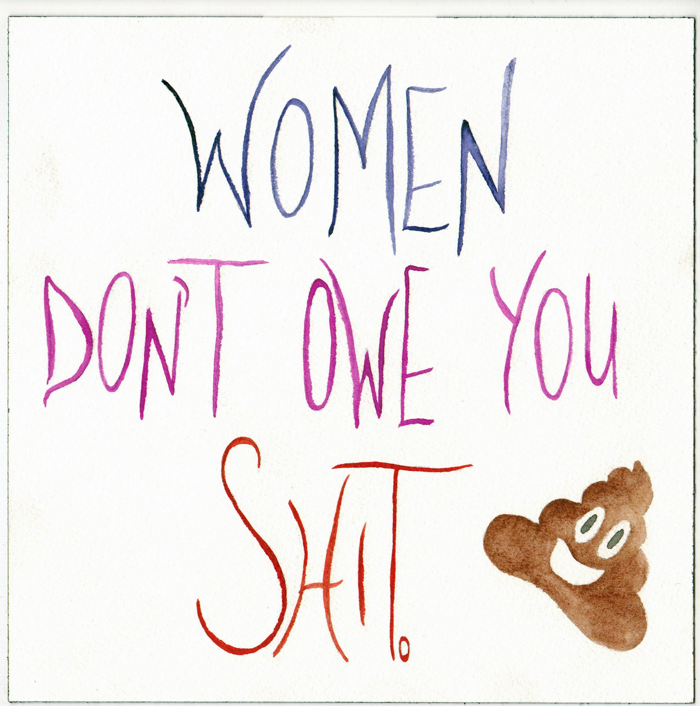Women Don't Owe You SHIT.